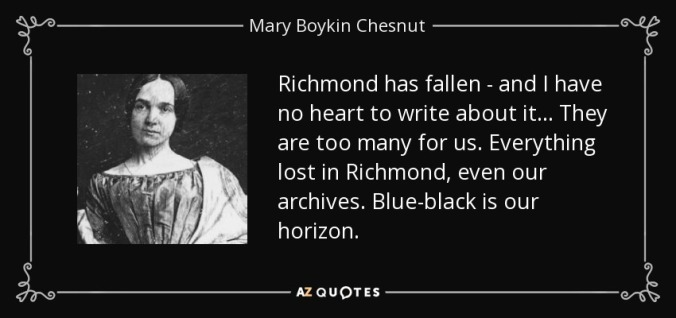 quote-richmond-has-fallen-and-i-have-no-heart-to-write-about-it-they-are-too-many-for-us-everything-mary-boykin-chesnut-112-74-64-1
